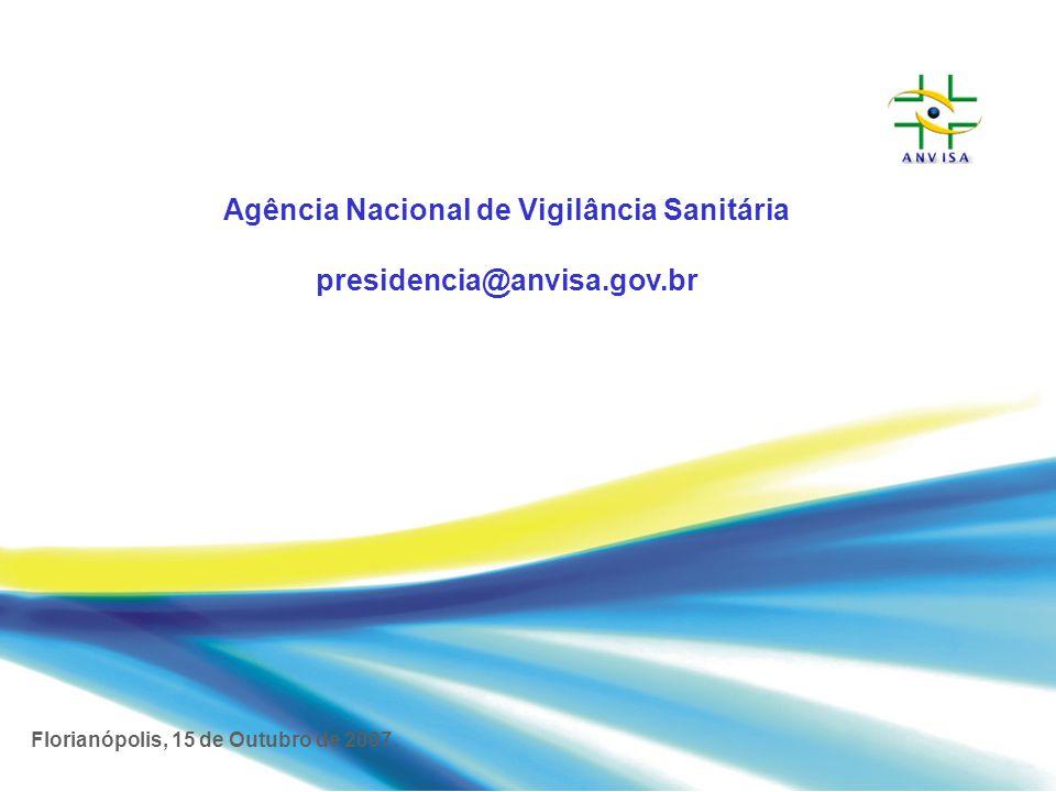 Agência Nacional de Vigilância Sanitária presidencia@anvisa.gov.br Florianópolis, 15 de Outubro de 2007.