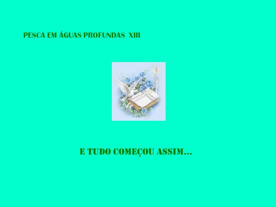 PESCA EM ÁGUAS PROFUNDAS XIII E TUDO COMEÇOU ASSIM...