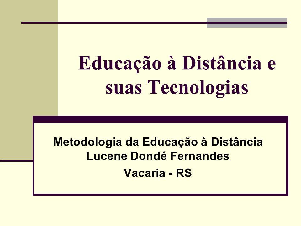 Educação à Distância e suas Tecnologias Metodologia da Educação à Distância Lucene Dondé Fernandes Vacaria - RS