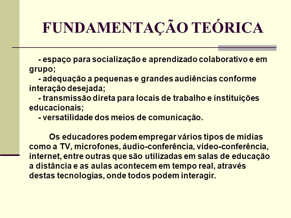 FUNDAMENTAÇÃO TEÓRICA - espaço para socialização e aprendizado colaborativo e em grupo; - adequação a pequenas e grandes audiências conforme interação