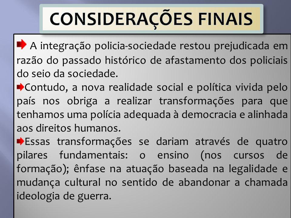 A integração policia-sociedade restou prejudicada em razão do passado histórico de afastamento dos policiais do seio da sociedade. Contudo, a nova rea
