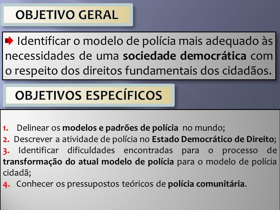 Identificar o modelo de polícia mais adequado às necessidades de uma sociedade democrática com o respeito dos direitos fundamentais dos cidadãos. 1. D