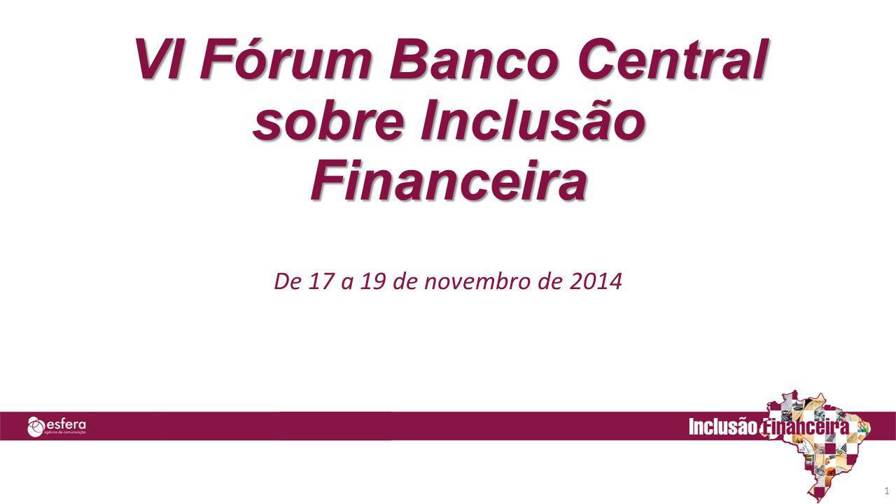 VI Fórum Banco Central sobre Inclusão Financeira De 17 a 19 de novembro de 2014 1