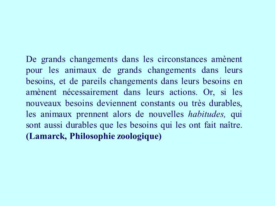 De grands changements dans les circonstances amènent pour les animaux de grands changements dans leurs besoins, et de pareils changements dans leurs b