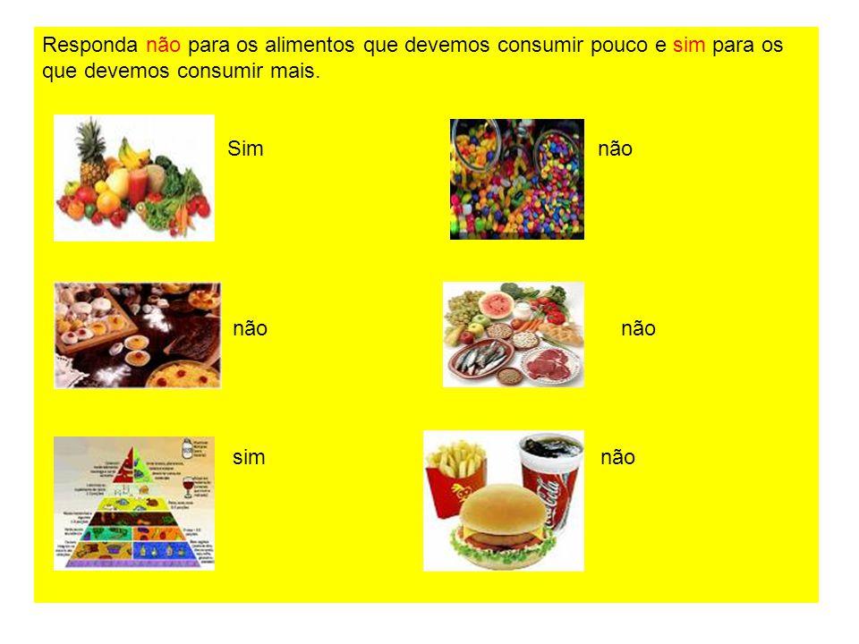 Escolha quais os alimentos devemos consumir pouco e quais devemos consumir mais.