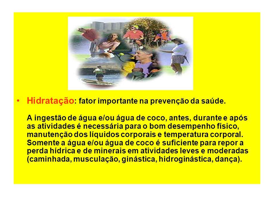 •Hidratação : fator importante na prevenção da saúde.