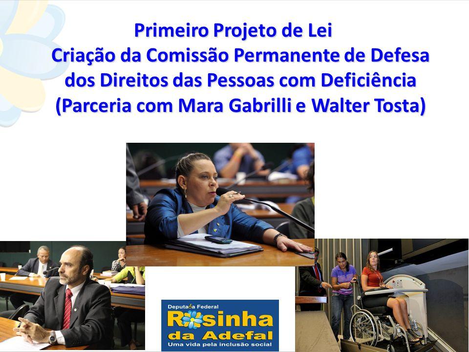 Primeiro Projeto de Lei Criação da Comissão Permanente de Defesa dos Direitos das Pessoas com Deficiência (Parceria com Mara Gabrilli e Walter Tosta)