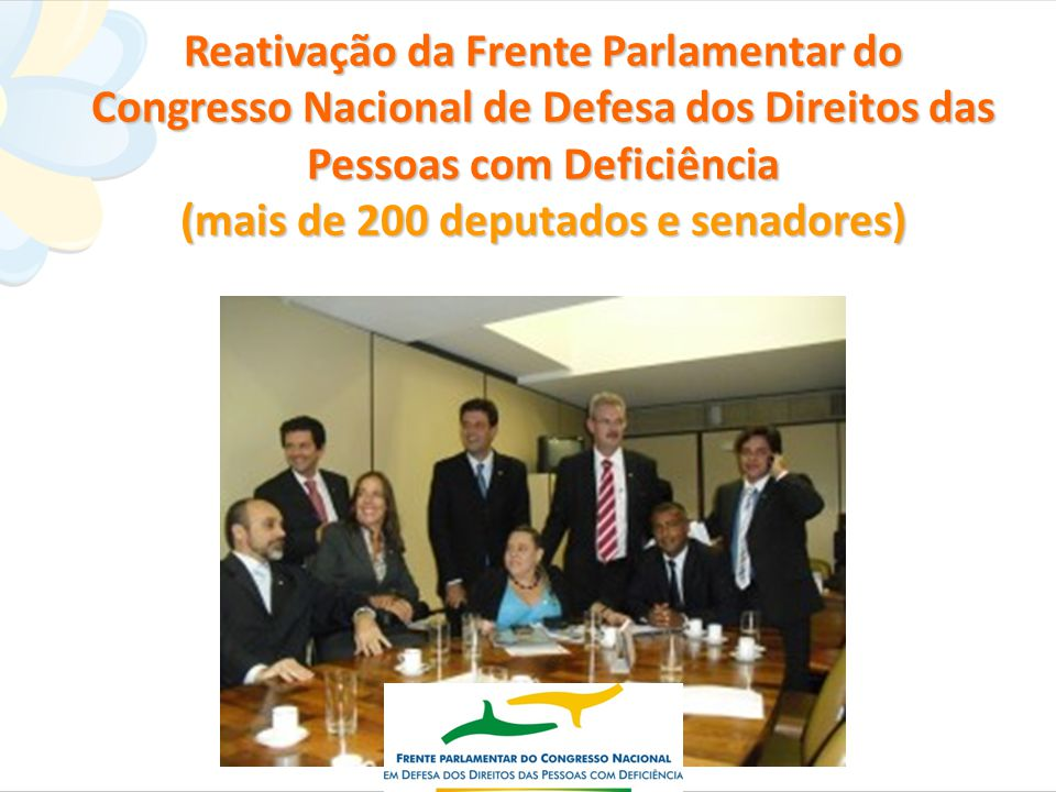 Reativação da Frente Parlamentar do Congresso Nacional de Defesa dos Direitos das Pessoas com Deficiência (mais de 200 deputados e senadores)