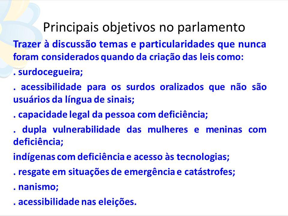 Principais objetivos no parlamento Trazer à discussão temas e particularidades que nunca foram considerados quando da criação das leis como:.
