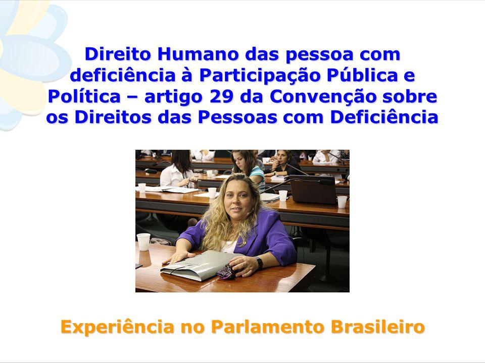 Direito Humano das pessoa com deficiência à Participação Pública e Política – artigo 29 da Convenção sobre os Direitos das Pessoas com Deficiência Experiência no Parlamento Brasileiro