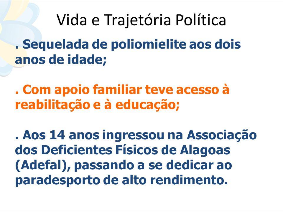 Vida e Trajetória Política. Sequelada de poliomielite aos dois anos de idade;. Com apoio familiar teve acesso à reabilitação e à educação;. Aos 14 ano
