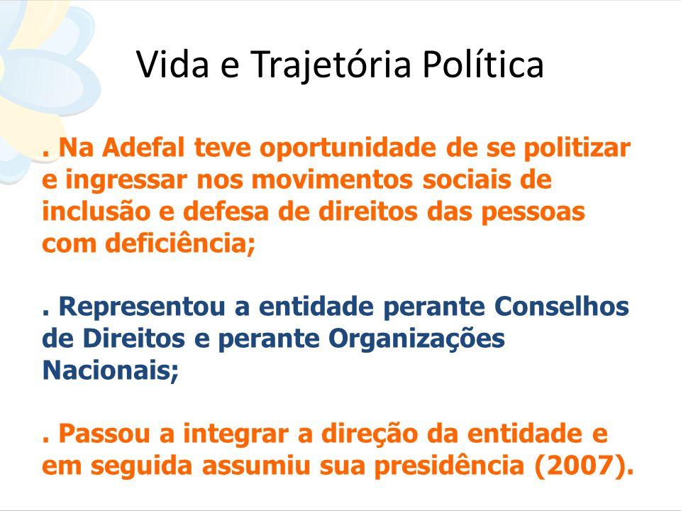 Vida e Trajetória Política. Na Adefal teve oportunidade de se politizar e ingressar nos movimentos sociais de inclusão e defesa de direitos das pessoa