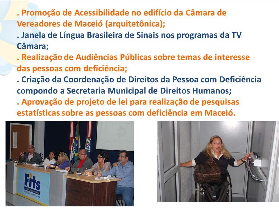. Promoção de Acessibilidade no edifício da Câmara de Vereadores de Maceió (arquitetônica);. Janela de Língua Brasileira de Sinais nos programas da TV
