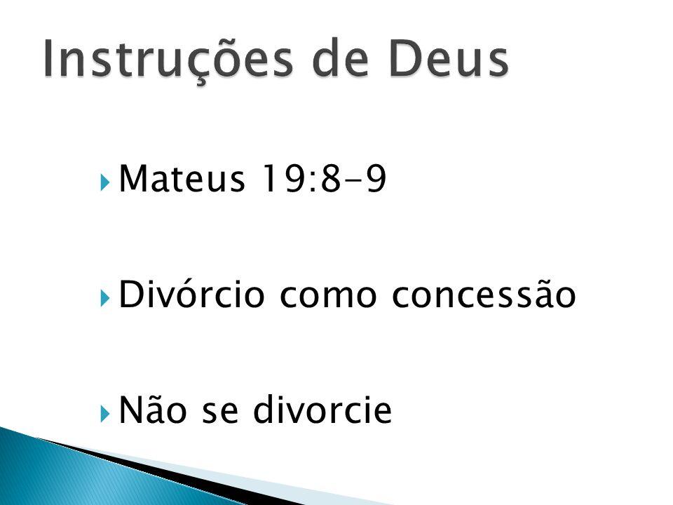  Mateus 19:8-9  Divórcio como concessão  Não se divorcie