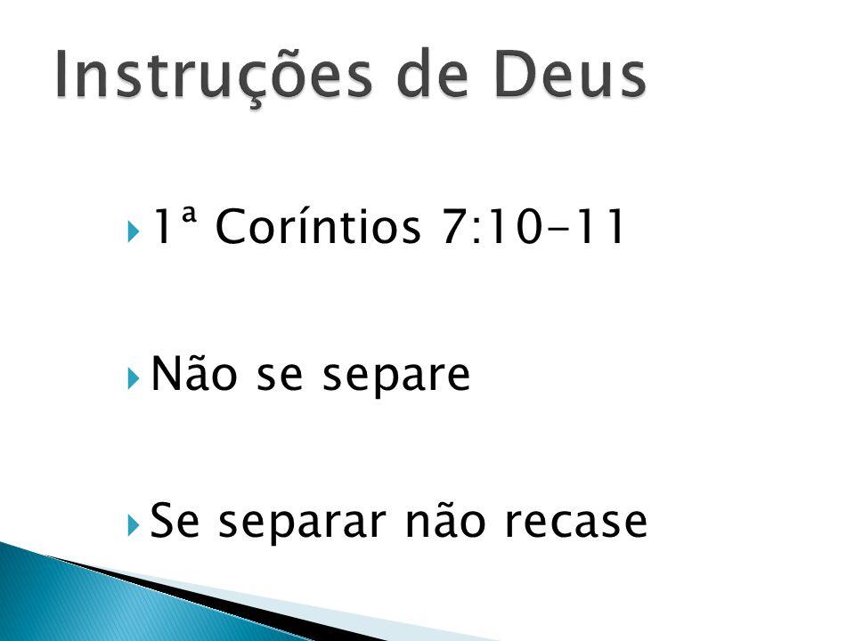  1ª Coríntios 7:10-11  Não se separe  Se separar não recase