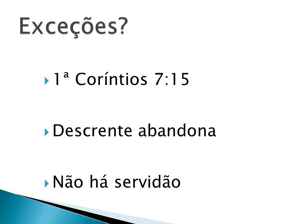  1ª Coríntios 7:15  Descrente abandona  Não há servidão
