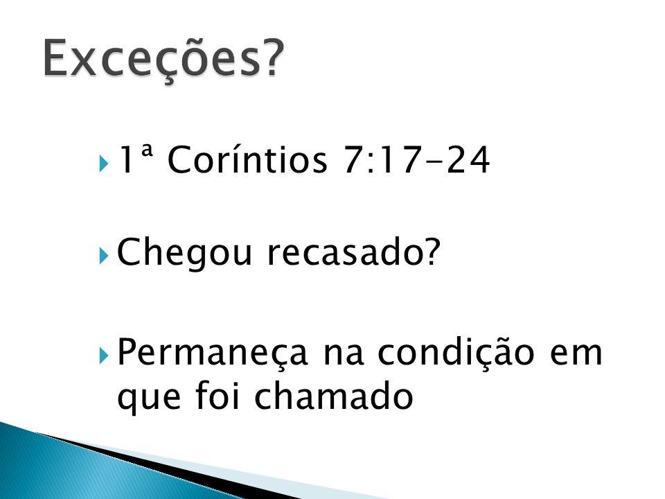  1ª Coríntios 7:17-24  Chegou recasado?  Permaneça na condição em que foi chamado