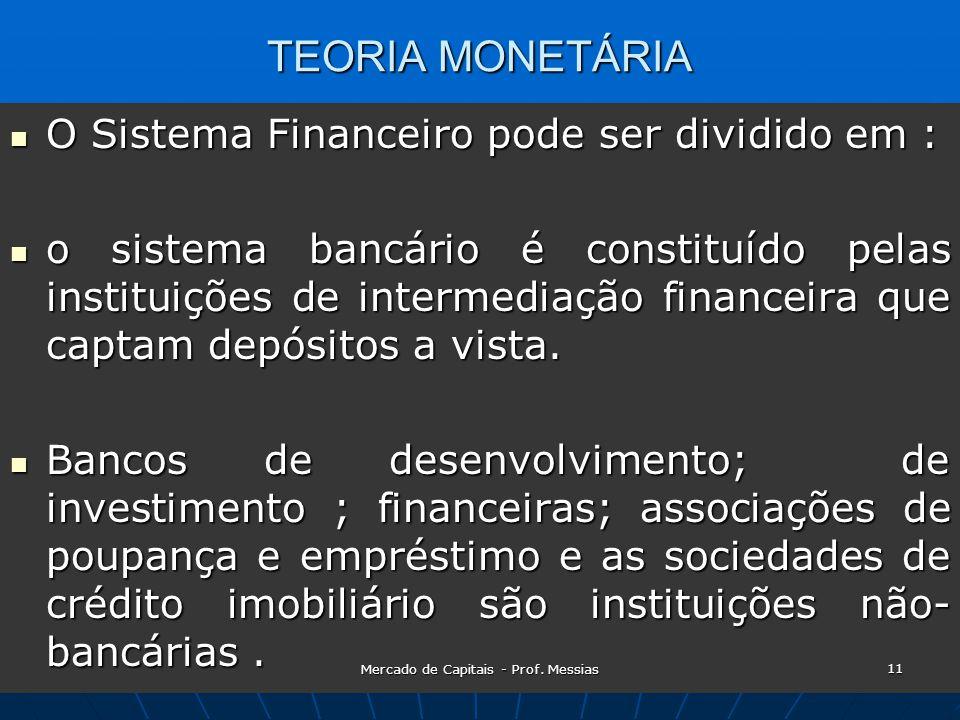 TEORIA MONETÁRIA  O Sistema Financeiro pode ser dividido em :  o sistema bancário é constituído pelas instituições de intermediação financeira que captam depósitos a vista.