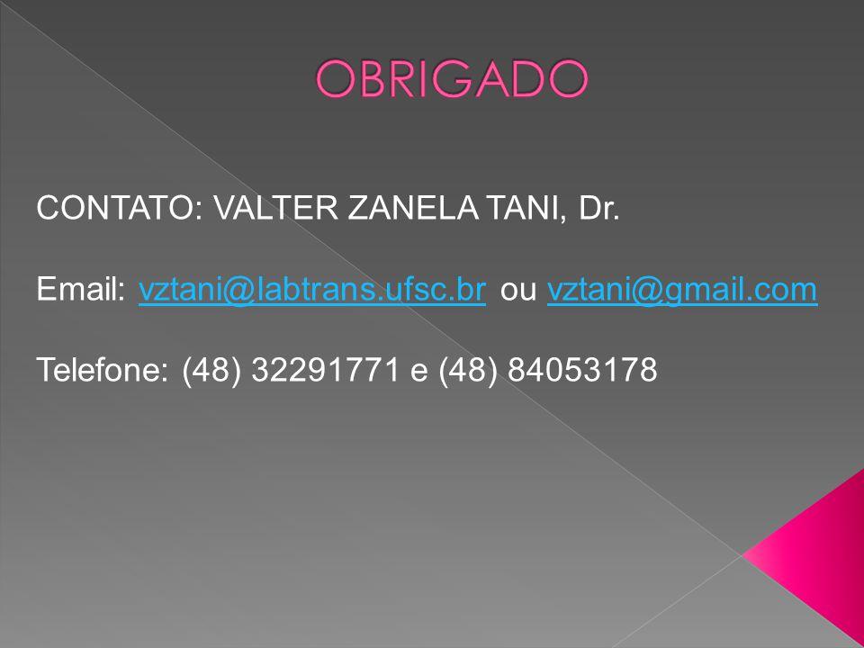 CONTATO: VALTER ZANELA TANI, Dr. Email: vztani@labtrans.ufsc.br ou vztani@gmail.comvztani@labtrans.ufsc.brvztani@gmail.com Telefone: (48) 32291771 e (