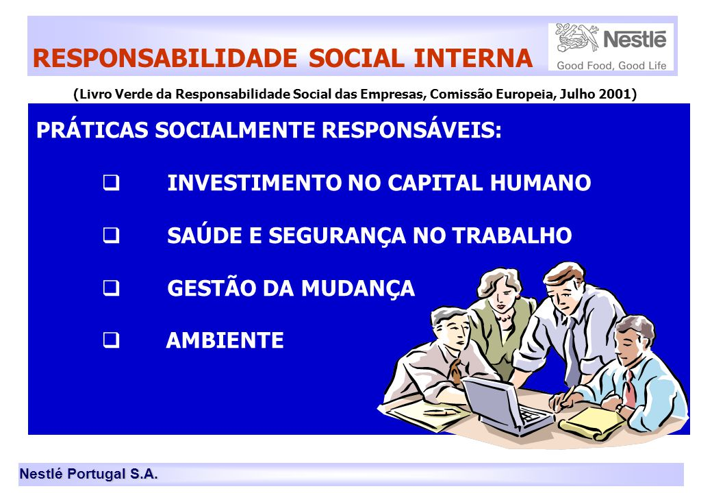 Nestlé Portugal S.A. RESPONSABILIDADE SOCIAL INTERNA PRÁTICAS SOCIALMENTE RESPONSÁVEIS:  INVESTIMENTO NO CAPITAL HUMANO  SAÚDE E SEGURANÇA NO TRABAL