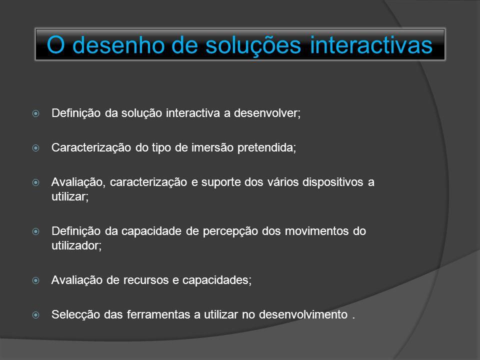 Definição da solução interactiva a desenvolver;  Caracterização do tipo de imersão pretendida;  Avaliação, caracterização e suporte dos vários dis