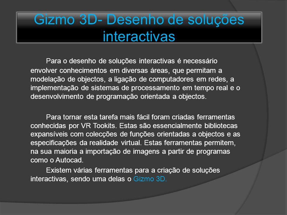 Gizmo 3D- Desenho de soluções interactivas Para o desenho de soluções interactivas é necessário envolver conhecimentos em diversas áreas, que permitam