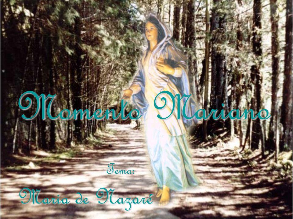 Tema: Maria de Nazaré Momento Mariano