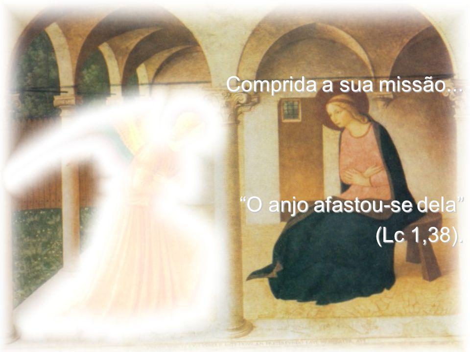 """Comprida a sua missão... """"O anjo afastou-se dela"""" (Lc 1,38)."""
