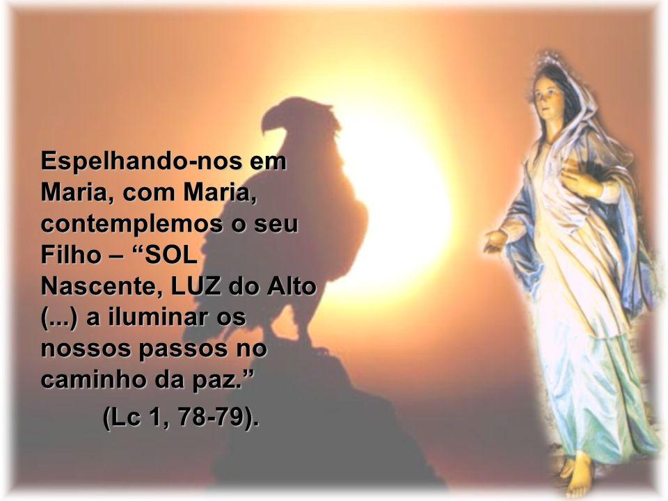 """Espelhando-nos em Maria, com Maria, contemplemos o seu Filho – """"SOL Nascente, LUZ do Alto (...) a iluminar os nossos passos no caminho da paz."""" (Lc 1,"""