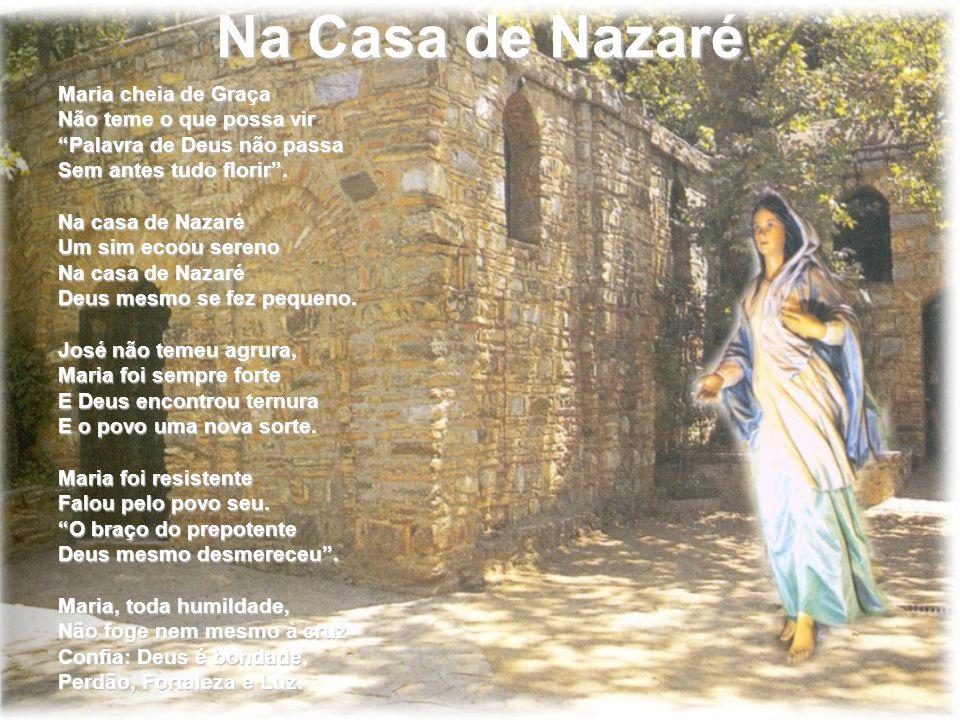 """Na Casa de Nazaré Maria cheia de Graça Não teme o que possa vir """"Palavra de Deus não passa Sem antes tudo florir"""". Na casa de Nazaré Um sim ecoou sere"""