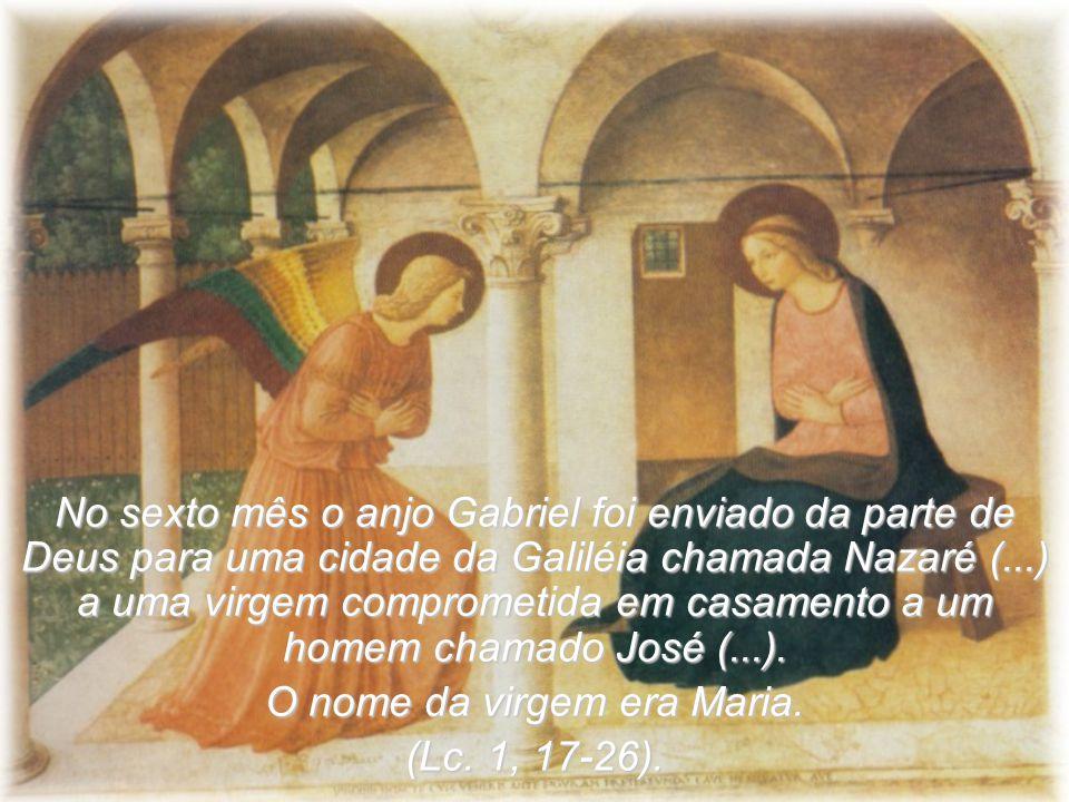 No sexto mês o anjo Gabriel foi enviado da parte de Deus para uma cidade da Galiléia chamada Nazaré (...) a uma virgem comprometida em casamento a um