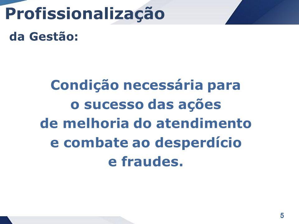 5 Condição necessária para o sucesso das ações de melhoria do atendimento e combate ao desperdício e fraudes.