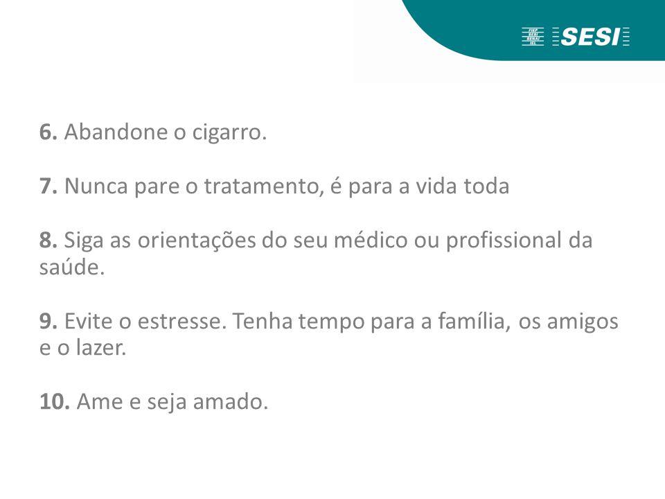 6.Abandone o cigarro. 7. Nunca pare o tratamento, é para a vida toda 8.