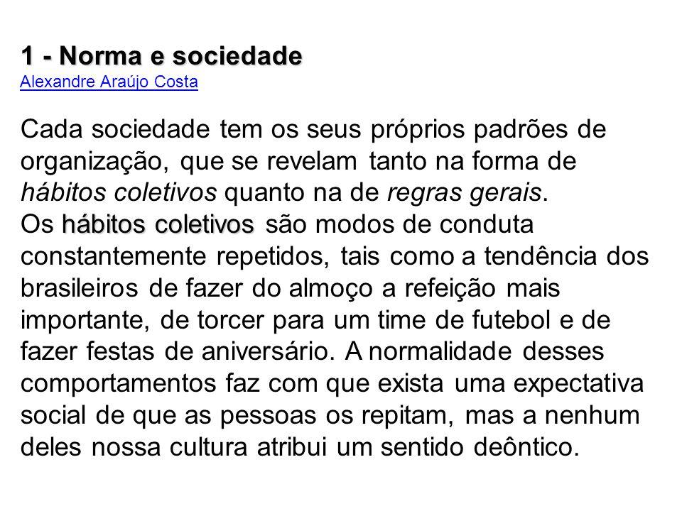 1 - Norma e sociedade Alexandre Araújo Costa Cada sociedade tem os seus próprios padrões de organização, que se revelam tanto na forma de hábitos cole