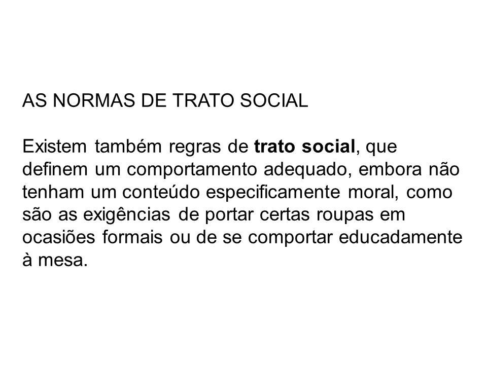 AS NORMAS DE TRATO SOCIAL Existem também regras de trato social, que definem um comportamento adequado, embora não tenham um conteúdo especificamente