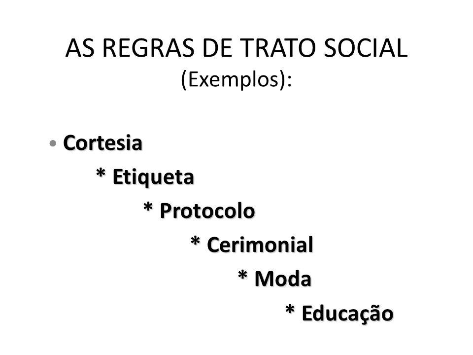 QUAL O VALOR DAS REGRAS DE TRATO SOCIAL O seu valor consiste no aprimoramento do nível das relações sociais.
