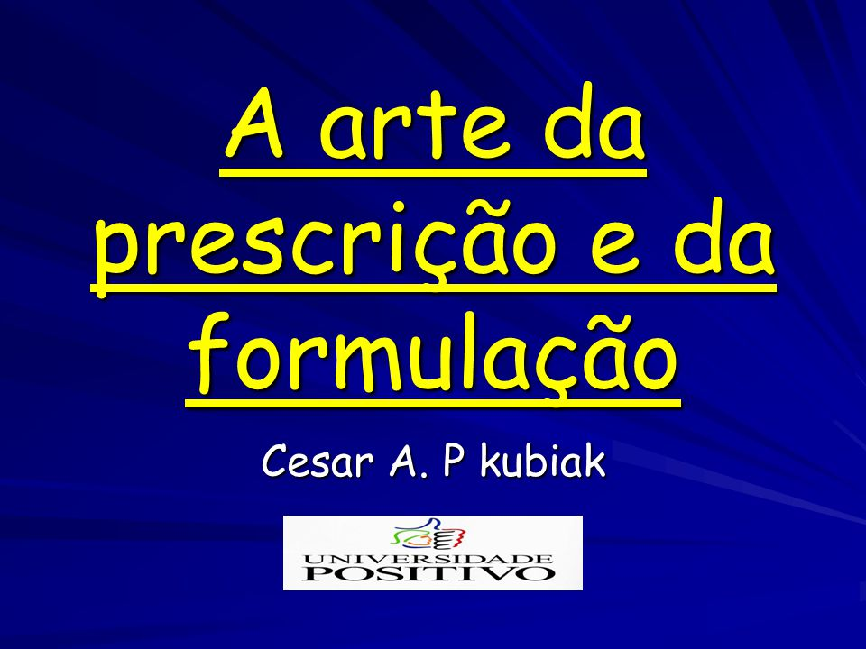 A arte da prescrição e da formulação Cesar A. P kubiak