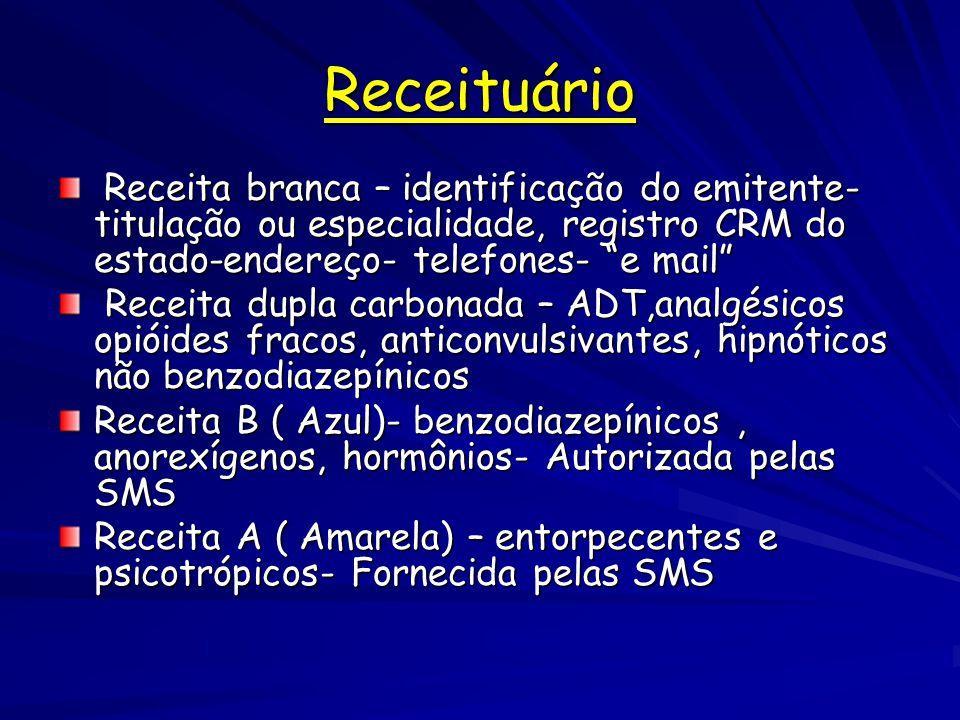 Receituário Receita branca – identificação do emitente- titulação ou especialidade, registro CRM do estado-endereço- telefones- e mail Receita branca – identificação do emitente- titulação ou especialidade, registro CRM do estado-endereço- telefones- e mail Receita dupla carbonada – ADT,analgésicos opióides fracos, anticonvulsivantes, hipnóticos não benzodiazepínicos Receita dupla carbonada – ADT,analgésicos opióides fracos, anticonvulsivantes, hipnóticos não benzodiazepínicos Receita B ( Azul)- benzodiazepínicos, anorexígenos, hormônios- Autorizada pelas SMS Receita A ( Amarela) – entorpecentes e psicotrópicos- Fornecida pelas SMS