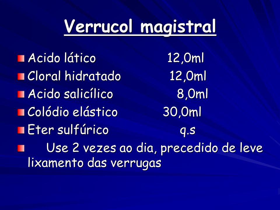 Verrucol magistral Acido lático 12,0ml Cloral hidratado 12,0ml Acido salicílico 8,0ml Colódio elástico 30,0ml Eter sulfúrico q.s Use 2 vezes ao dia, precedido de leve lixamento das verrugas Use 2 vezes ao dia, precedido de leve lixamento das verrugas