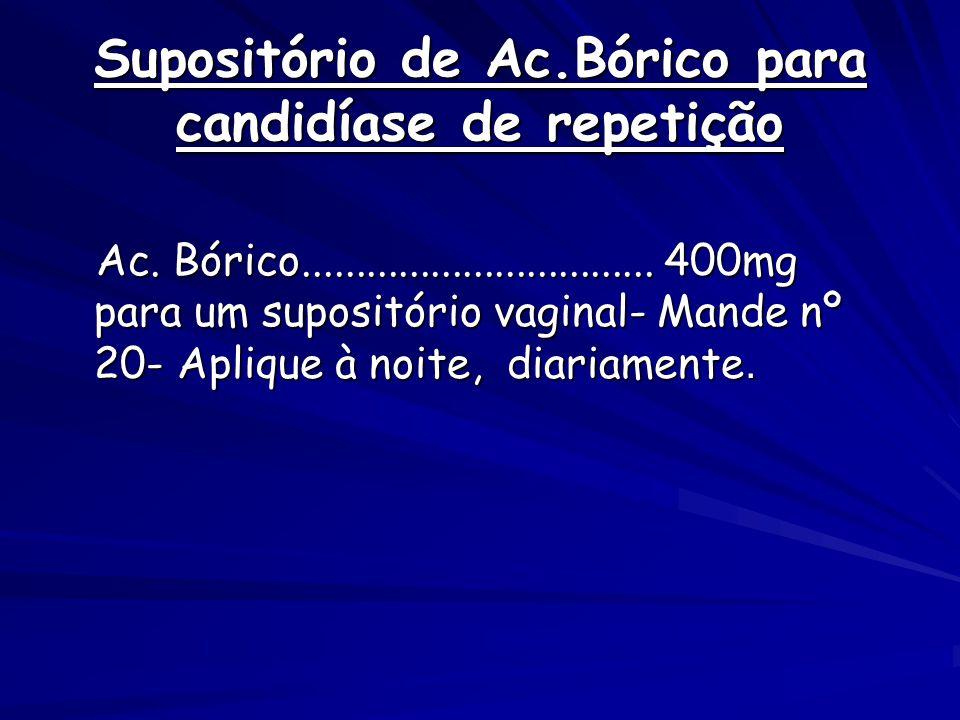 Supositório de Ac.Bórico para candidíase de repetição Ac.