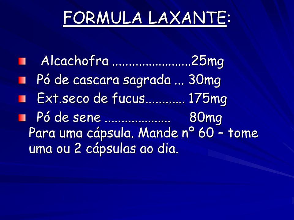 FORMULA LAXANTE: Alcachofra........................25mg Alcachofra........................25mg Pó de cascara sagrada...