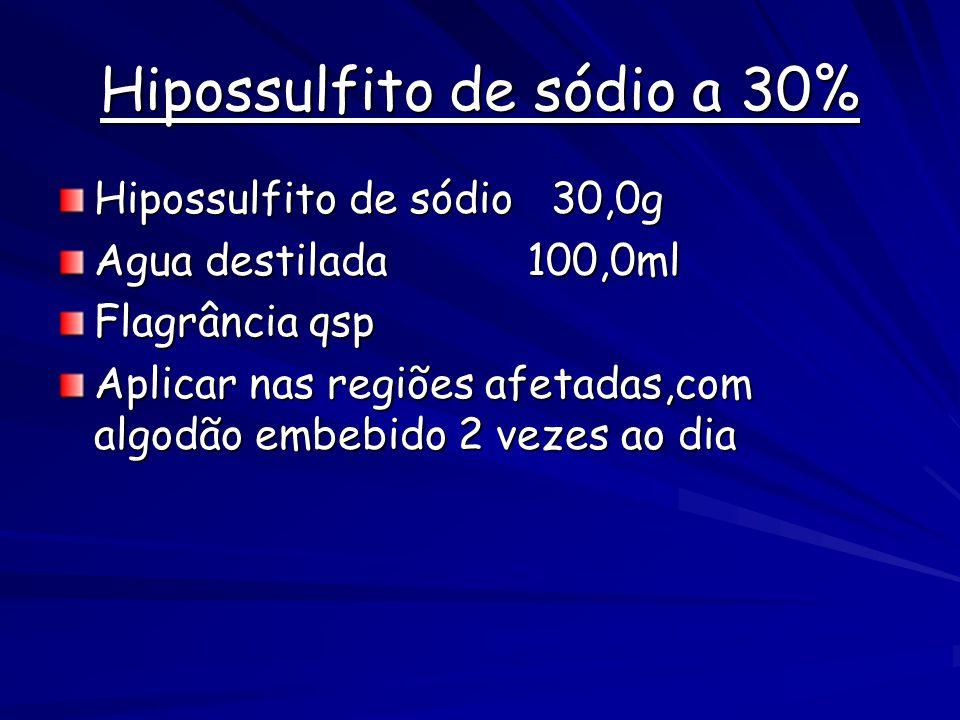 Hipossulfito de sódio a 30% Hipossulfito de sódio 30,0g Agua destilada 100,0ml Flagrância qsp Aplicar nas regiões afetadas,com algodão embebido 2 vezes ao dia