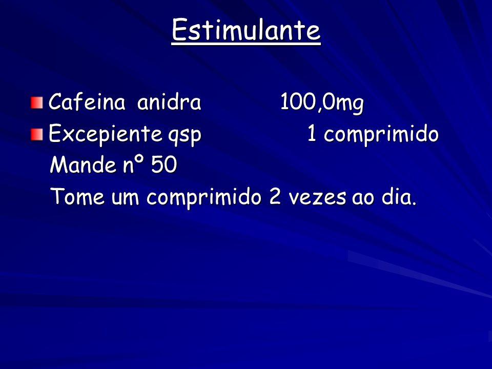 Estimulante Cafeina anidra 100,0mg Excepiente qsp 1 comprimido Mande nº 50 Mande nº 50 Tome um comprimido 2 vezes ao dia.