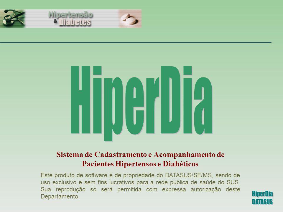 Sistema de Cadastramento e Acompanhamento de Pacientes Hipertensos e Diabéticos Este produto de software é de propriedade do DATASUS/SE/MS, sendo de u