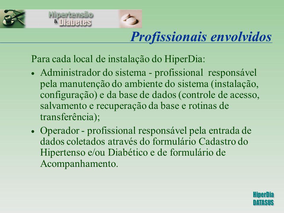 Profissionais envolvidos Para cada local de instalação do HiperDia:  Administrador do sistema - profissional responsável pela manutenção do ambiente