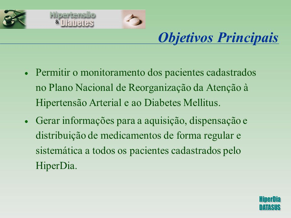 Objetivos Principais  Permitir o monitoramento dos pacientes cadastrados no Plano Nacional de Reorganização da Atenção à Hipertensão Arterial e ao Di