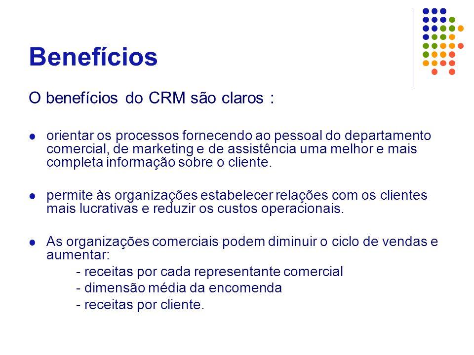 Benefícios O benefícios do CRM são claros :  orientar os processos fornecendo ao pessoal do departamento comercial, de marketing e de assistência uma