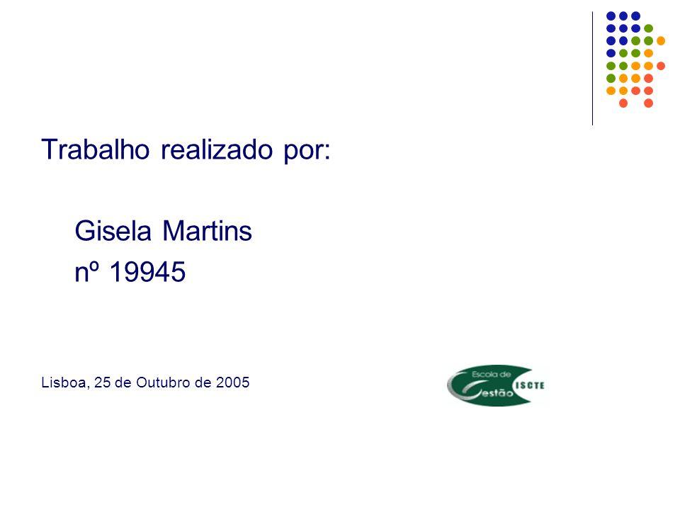 Trabalho realizado por: Gisela Martins nº 19945 Lisboa, 25 de Outubro de 2005