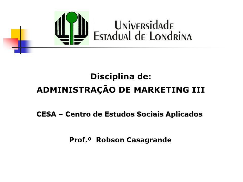 Curso de Administração Disciplina de: ADMINISTRAÇÃO DE MARKETING III Prof.º Robson Casagrande CESA – Centro de Estudos Sociais Aplicados