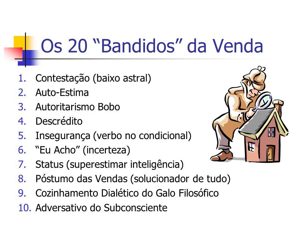 """Os 20 """"Bandidos"""" da Venda 1.Contestação (baixo astral) 2.Auto-Estima 3.Autoritarismo Bobo 4.Descrédito 5.Insegurança (verbo no condicional) 6.""""Eu Acho"""